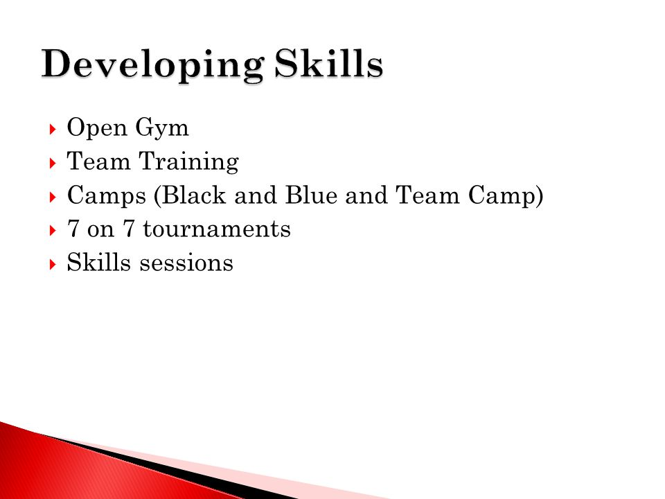  Open Gym  Team Training  Camps (Black and Blue and Team Camp)  7 on 7 tournaments  Skills sessions