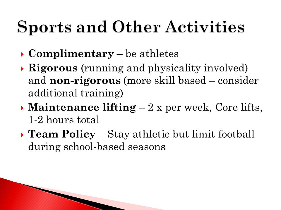  Complimentary – be athletes  Rigorous (running and physicality involved) and non-rigorous (more skill based – consider additional training)  Maint