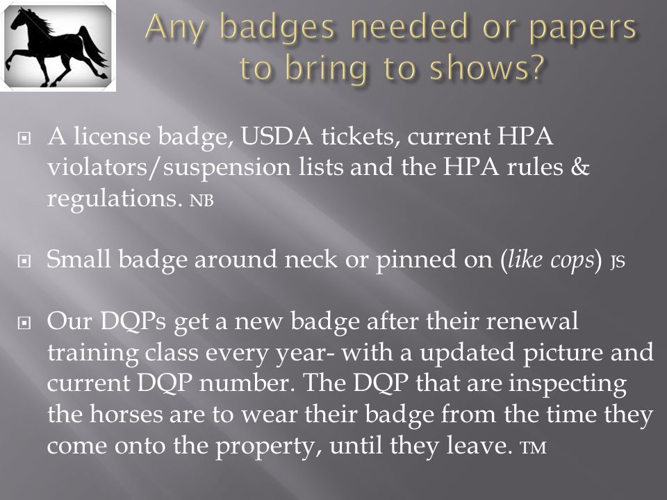  A license badge, USDA tickets, current HPA violators/suspension lists and the HPA rules & regulations. NB  Small badge around neck or pinned on ( l