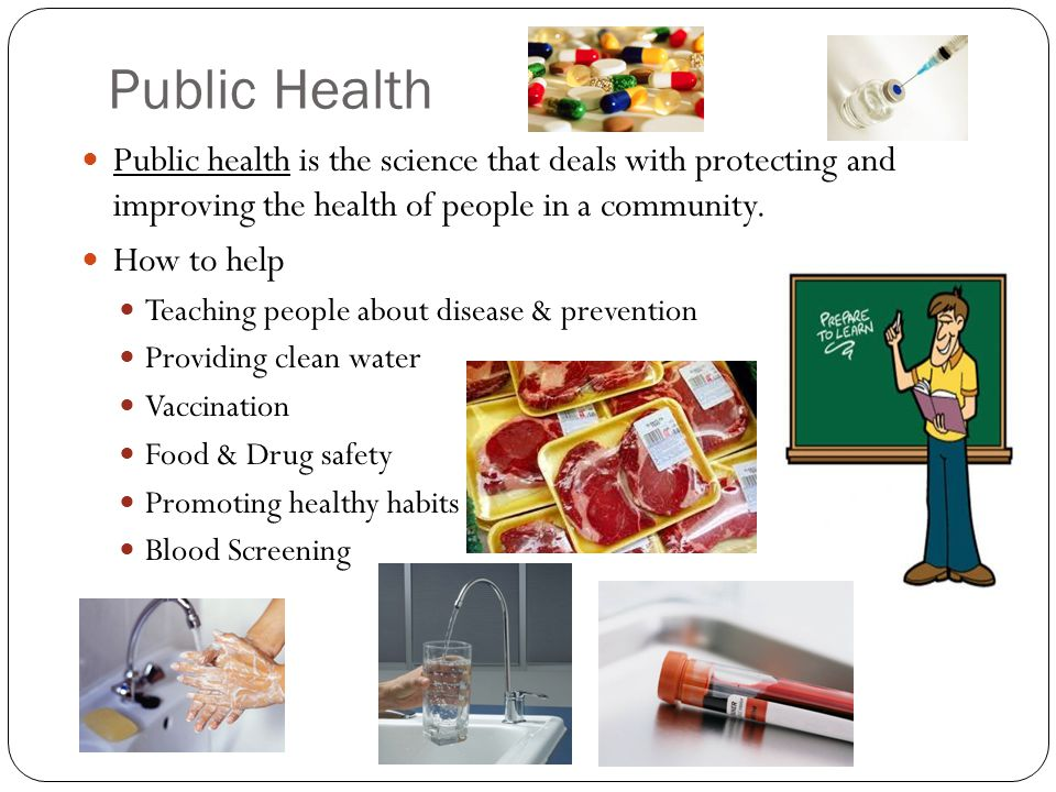 Public Health Public health is the science that deals with protecting and improving the health of people in a community.