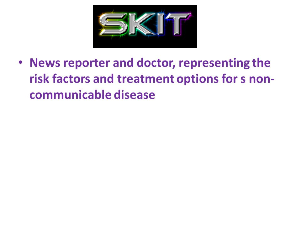 News reporter and doctor, representing the risk factors and treatment options for s non- communicable disease