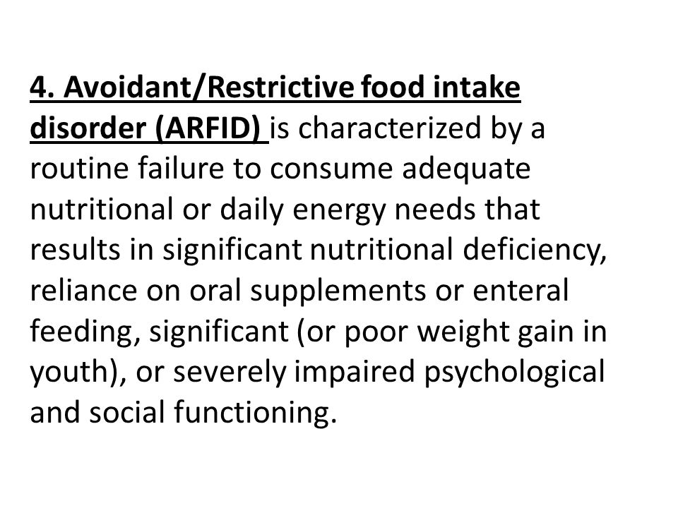 4. Avoidant/Restrictive food intake disorder (ARFID) is characterized by a routine failure to consume adequate nutritional or daily energy needs that