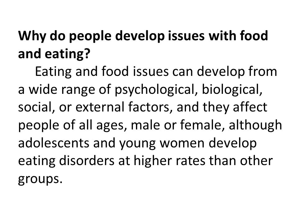 Why do people develop issues with food and eating.
