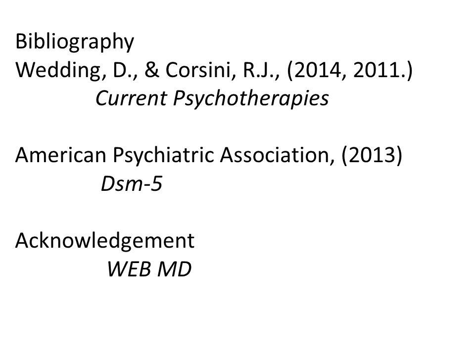 Bibliography Wedding, D., & Corsini, R.J., (2014, 2011.) Current Psychotherapies American Psychiatric Association, (2013) Dsm-5 Acknowledgement WEB MD