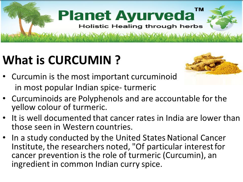 What is CURCUMIN ? Curcumin is the most important curcuminoid in most popular Indian spice- turmeric Curcuminoids are Polyphenols and are accountable