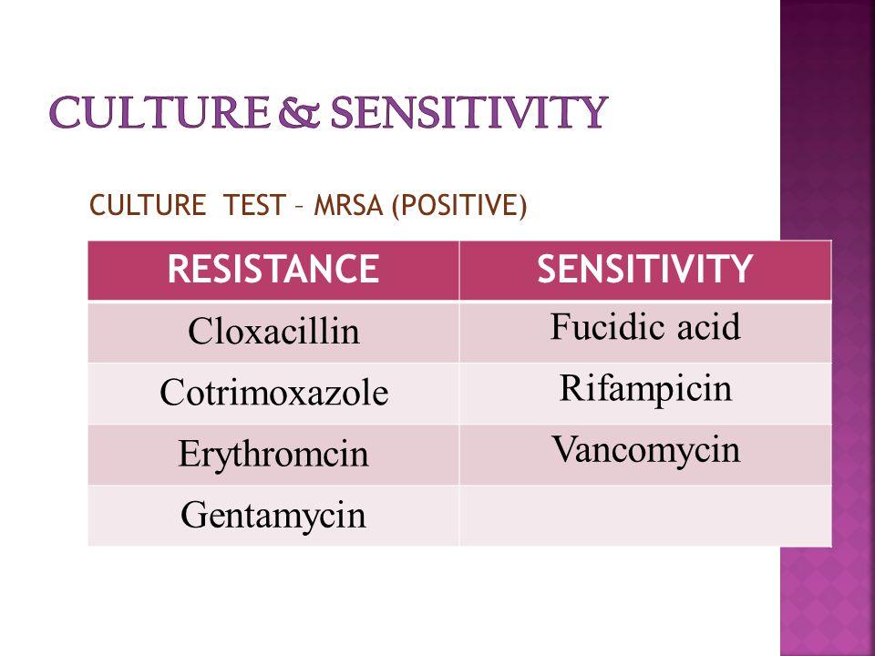 RESISTANCESENSITIVITY Cloxacillin Fucidic acid Cotrimoxazole Rifampicin Erythromcin Vancomycin Gentamycin CULTURE TEST – MRSA (POSITIVE)