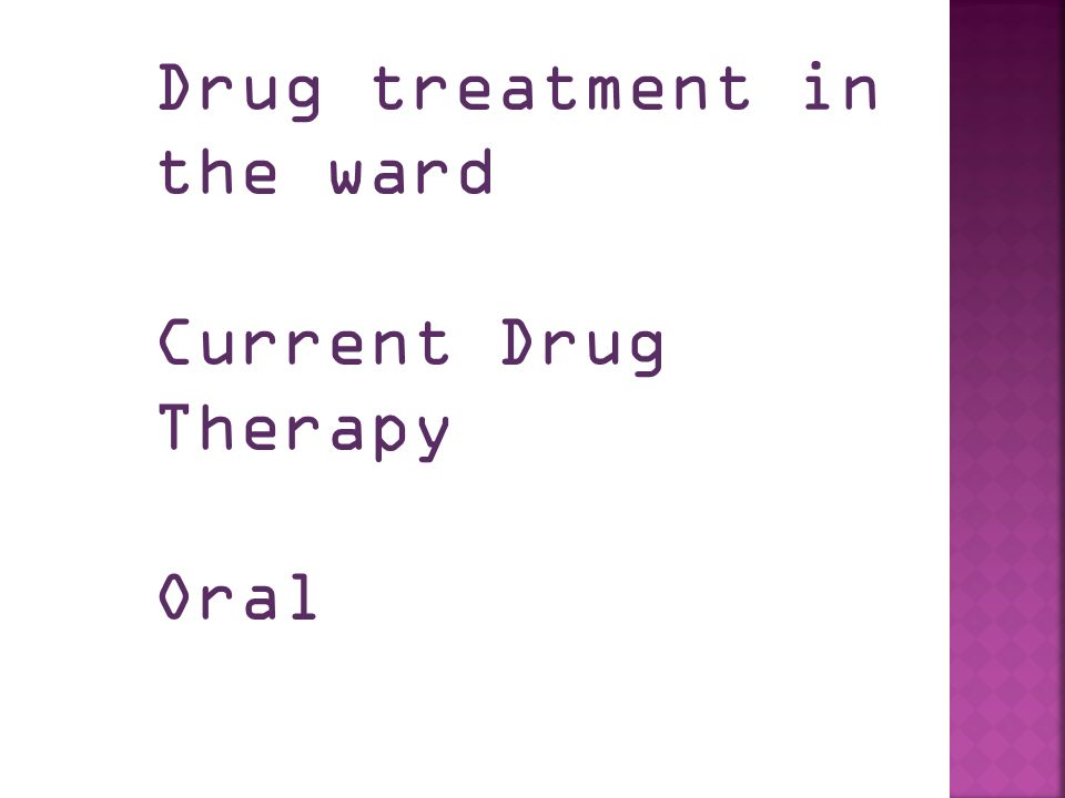 Drug treatment in the ward Current Drug Therapy Oral