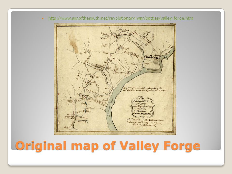 Original map of Valley Forge http://www.sonofthesouth.net/revolutionary-war/battles/valley-forge.htm