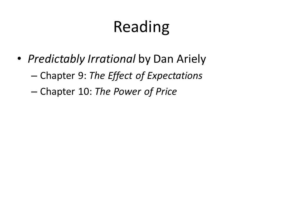 Reading Predictably Irrational by Dan Ariely – Chapter 9: The Effect of Expectations – Chapter 10: The Power of Price