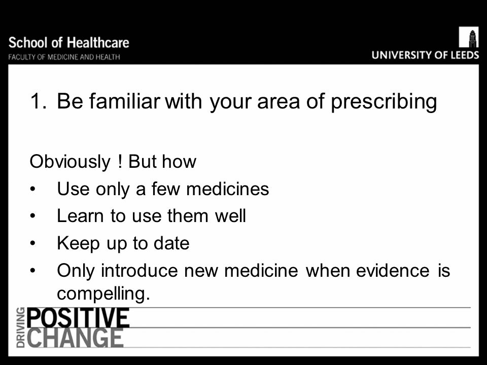 10 ideas for safer prescribing 1.Be familiar with your area of prescribing 2.Don't prescribe other peoples recommendations unless you are competent an