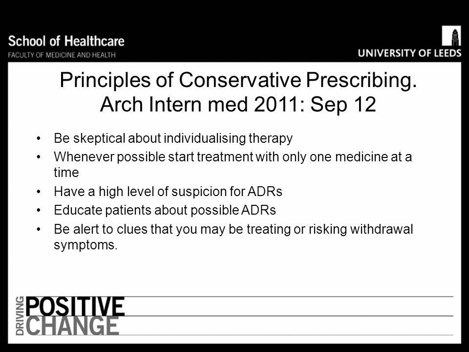 Principles of Conservative Prescribing. Arch Intern med 2011: Sep 12. Seek non drug alternatives Consider underlying treatable causes rather than trea
