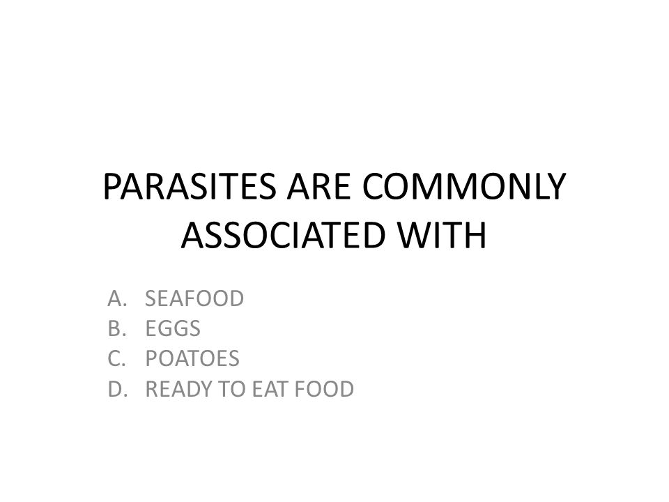 PARASITES ARE COMMONLY ASSOCIATED WITH A.SEAFOOD B.EGGS C.POATOES D.READY TO EAT FOOD