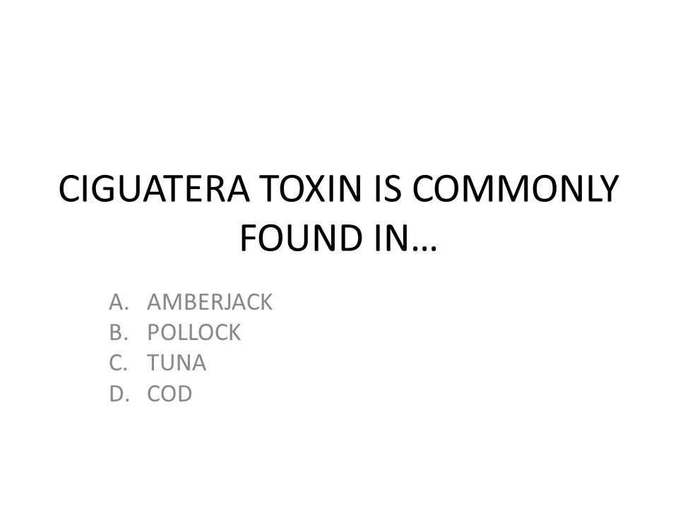 CIGUATERA TOXIN IS COMMONLY FOUND IN… A.AMBERJACK B.POLLOCK C.TUNA D.COD