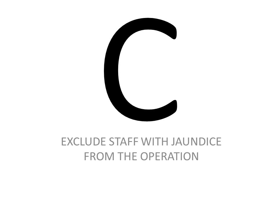 C EXCLUDE STAFF WITH JAUNDICE FROM THE OPERATION