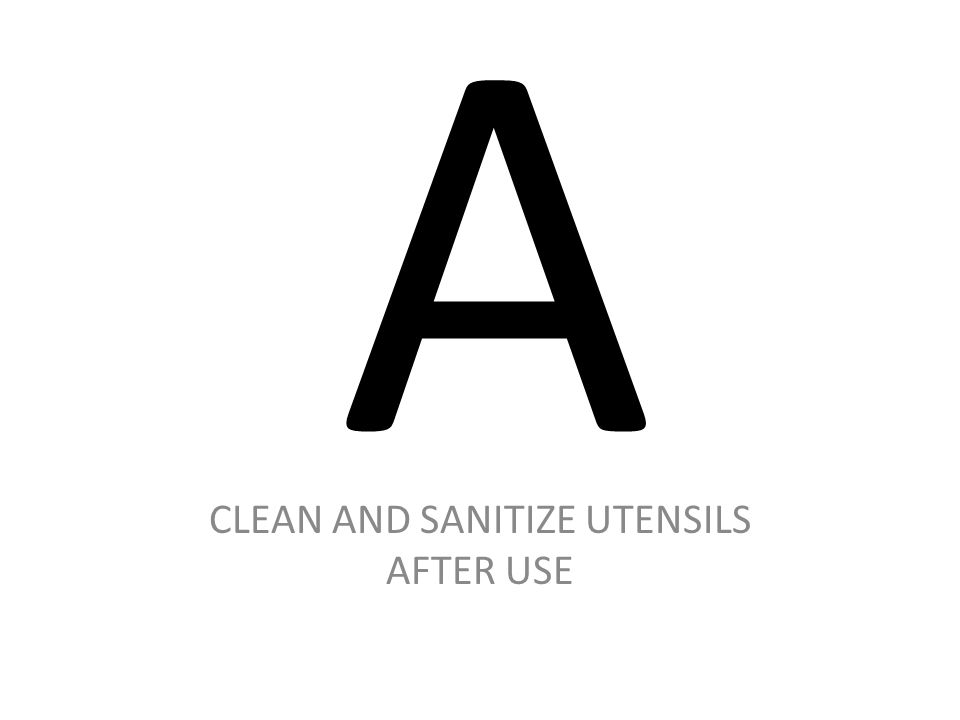 A CLEAN AND SANITIZE UTENSILS AFTER USE