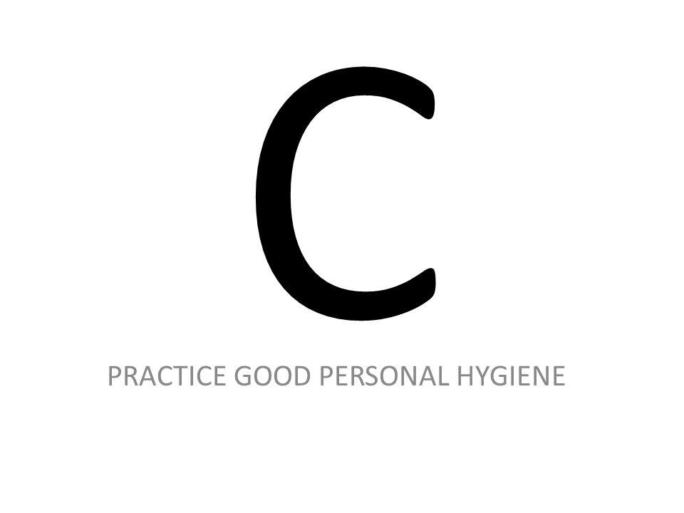 C PRACTICE GOOD PERSONAL HYGIENE