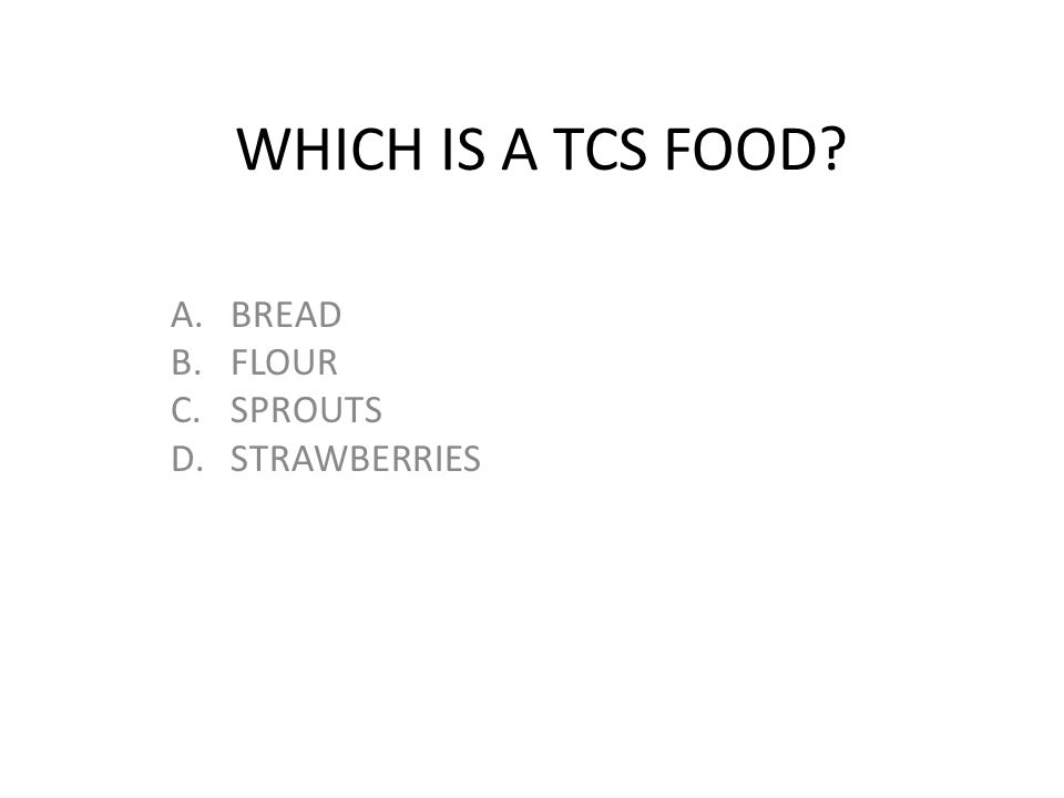 WHICH IS A TCS FOOD? A.BREAD B.FLOUR C.SPROUTS D.STRAWBERRIES