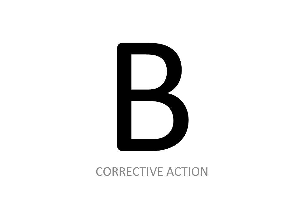 B CORRECTIVE ACTION