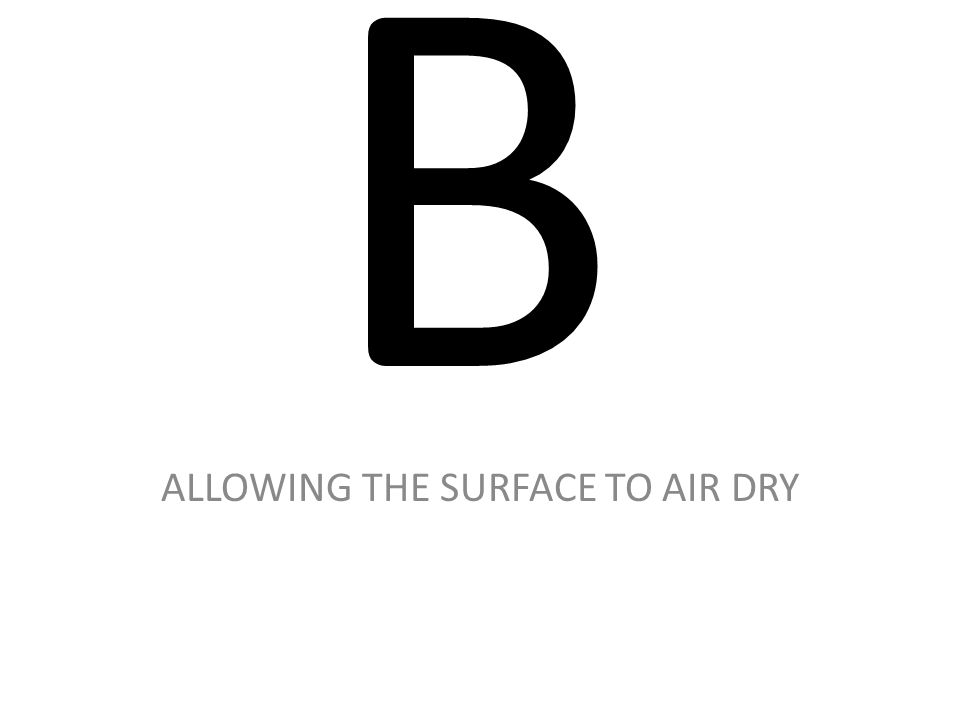 B ALLOWING THE SURFACE TO AIR DRY