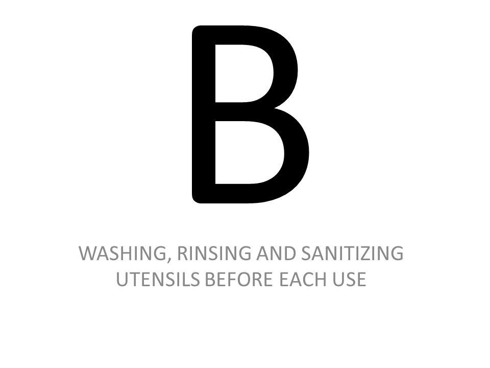 B WASHING, RINSING AND SANITIZING UTENSILS BEFORE EACH USE