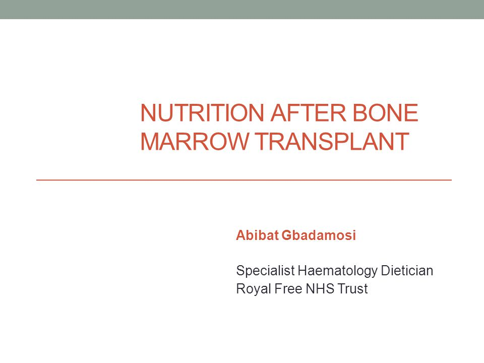 NUTRITION AFTER BONE MARROW TRANSPLANT Abibat Gbadamosi Specialist Haematology Dietician Royal Free NHS Trust
