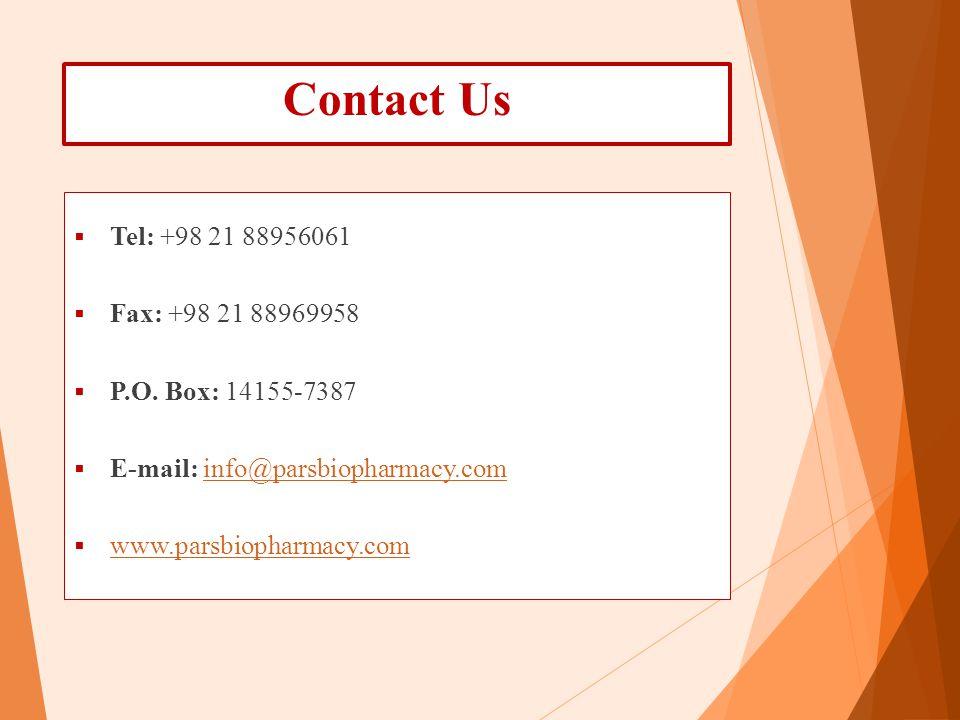 Contact Us  Tel: +98 21 88956061  Fax: +98 21 88969958  P.O. Box: 14155-7387  E-mail: info@parsbiopharmacy.cominfo@parsbiopharmacy.com  www.parsb