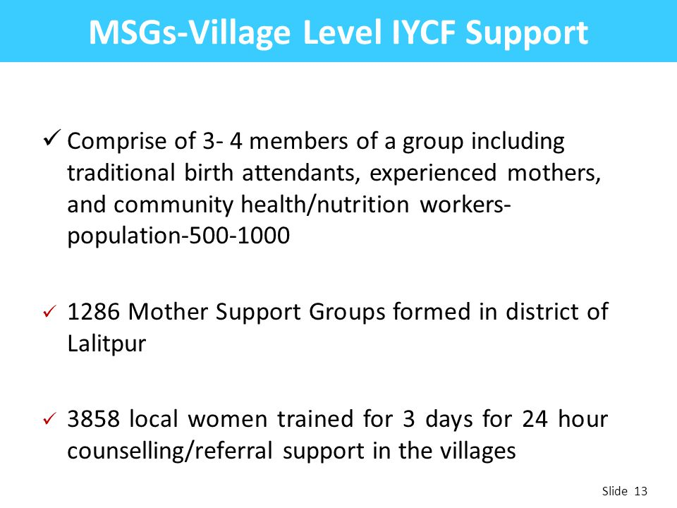 MSGs-Village Level IYCF Support Comprise of 3- 4 members of a group including traditional birth attendants, experienced mothers, and community health/