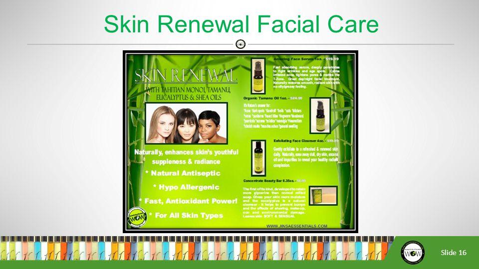 Slide 16 Skin Renewal Facial Care
