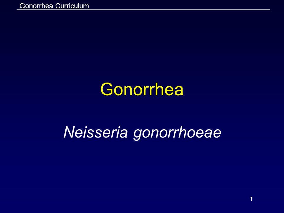 Gonorrhea Curriculum 1 Gonorrhea Neisseria gonorrhoeae