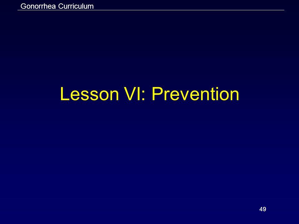Gonorrhea Curriculum 49 Lesson VI: Prevention