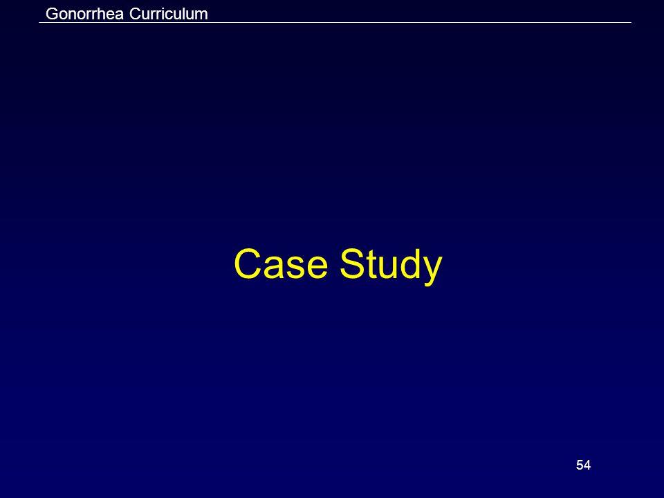 Gonorrhea Curriculum 54 Case Study