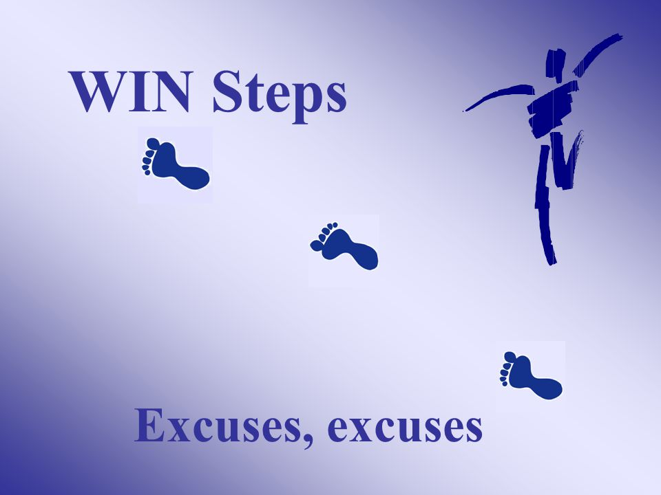 WIN Steps Excuses, excuses