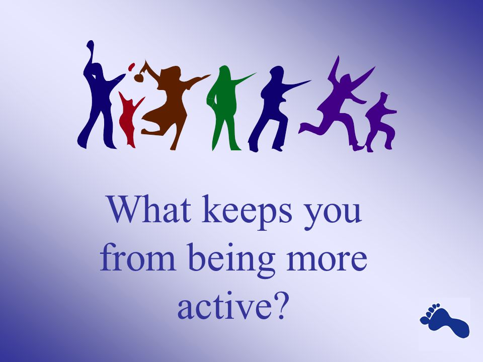 What keeps you from being more active