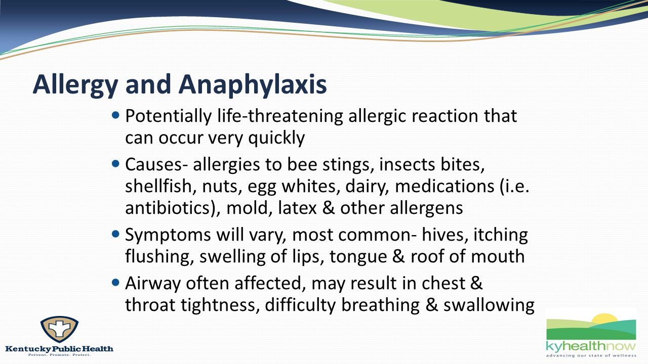 Allergy and Anaphylaxis Potentially life-threatening allergic reaction that can occur very quickly Causes- allergies to bee stings, insects bites, shellfish, nuts, egg whites, dairy, medications (i.e.