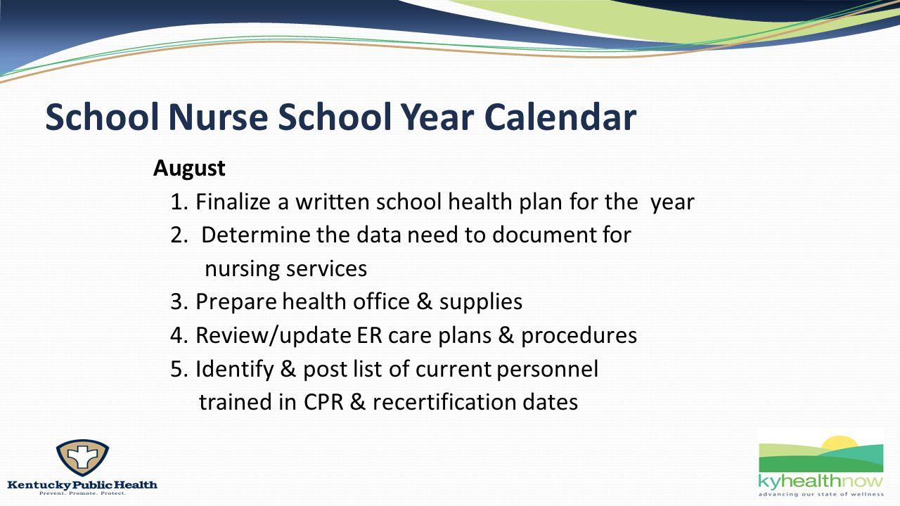 School Nurse School Year Calendar August 1. Finalize a written school health plan for the year 2.