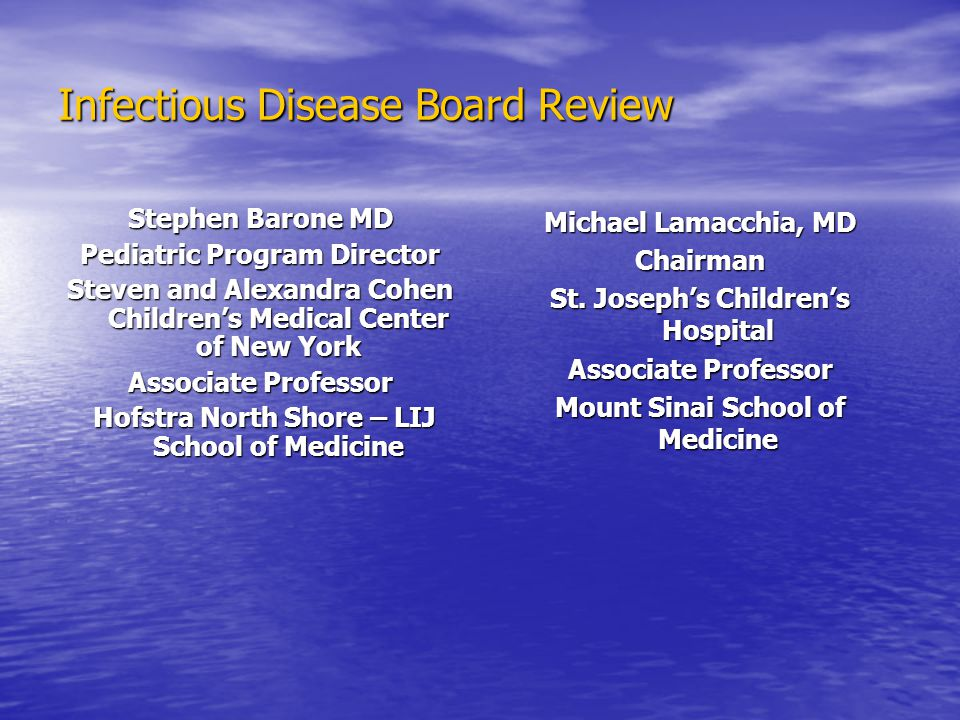 Infectious Disease Board Review Stephen Barone MD Pediatric Program Director Steven and Alexandra Cohen Children's Medical Center of New York Associat