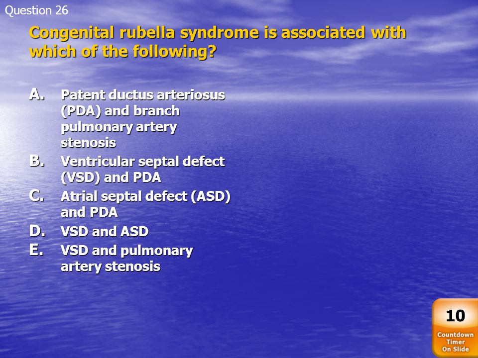 Congenital rubella syndrome is associated with which of the following? A. Patent ductus arteriosus (PDA) and branch pulmonary artery stenosis B. Ventr