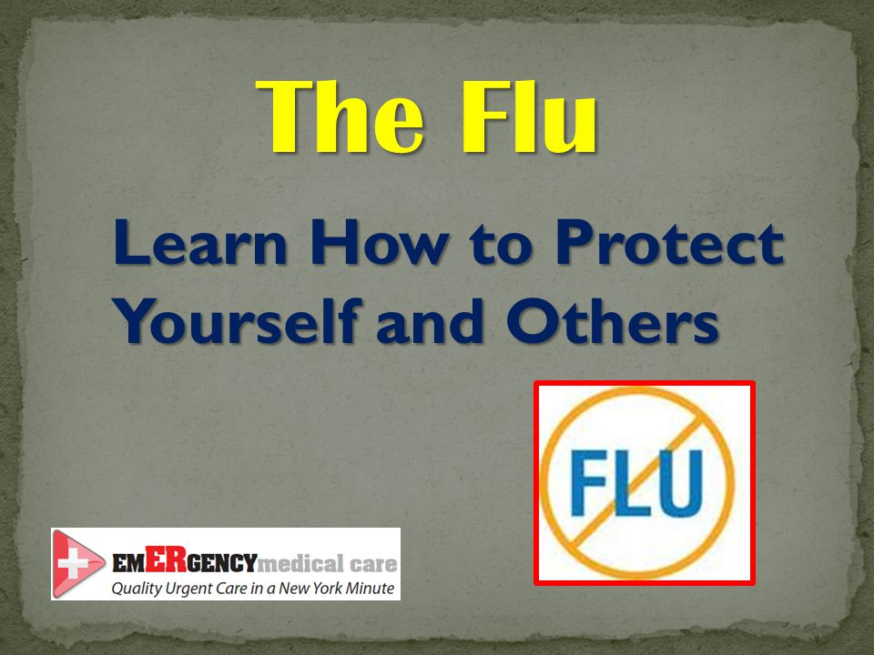 Learn How to Protect Yourself and Others The Flu