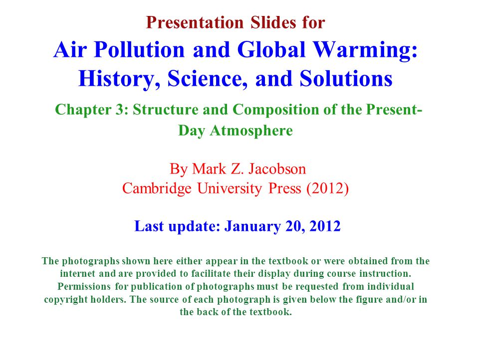 Presentation Slides for Air Pollution and Global Warming: History, Science, and Solutions Chapter 3: Structure and Composition of the Present- Day Atmosphere By Mark Z.