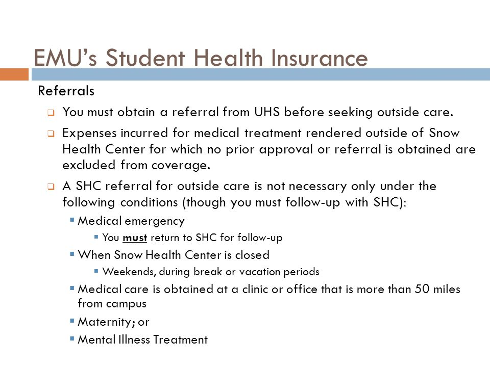 EMU's Student Health Insurance Referrals  You must obtain a referral from UHS before seeking outside care.