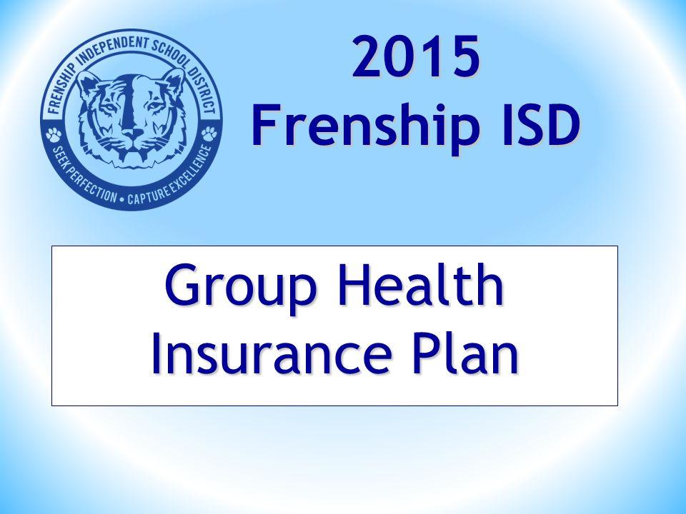 Group Health Insurance Plan 2015 Frenship ISD
