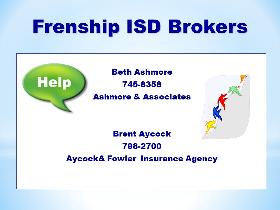 Frenship ISD Brokers Beth Ashmore 745-8358 Ashmore & Associates Brent Aycock 798-2700 Aycock& Fowler Insurance Agency