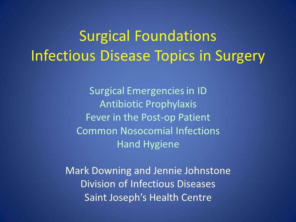 Surgical Foundations Infectious Disease Topics in Surgery Surgical Emergencies in ID Antibiotic Prophylaxis Fever in the Post-op Patient Common Nosoco