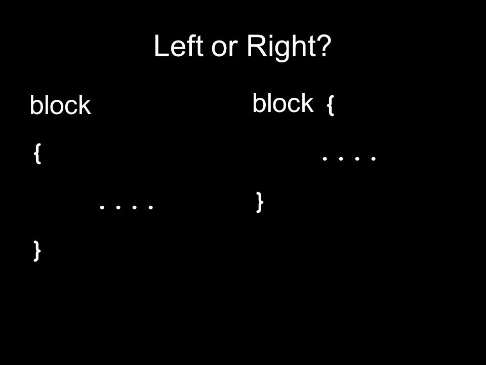 Left or Right? block {.... } block {.... }