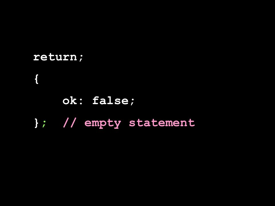 return; { ok: false; }; // empty statement