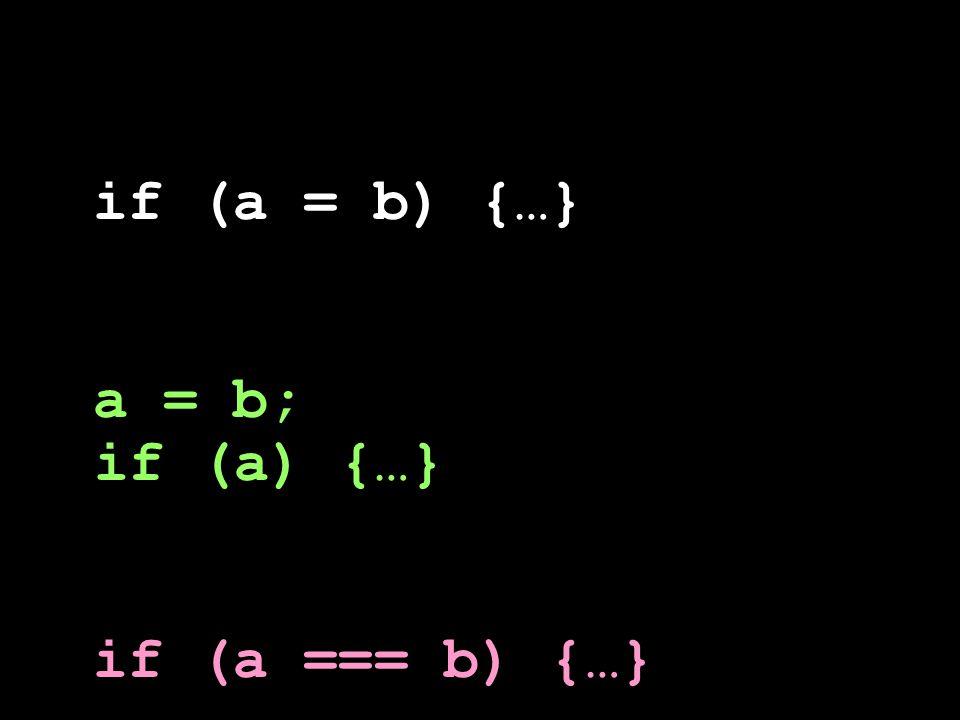 if (a = b) {…} a = b; if (a) {…} if (a === b) {…}