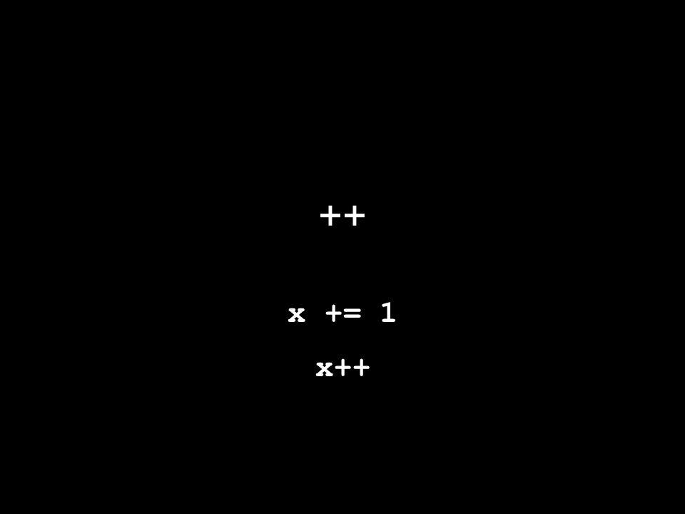 ++ x += 1 x++