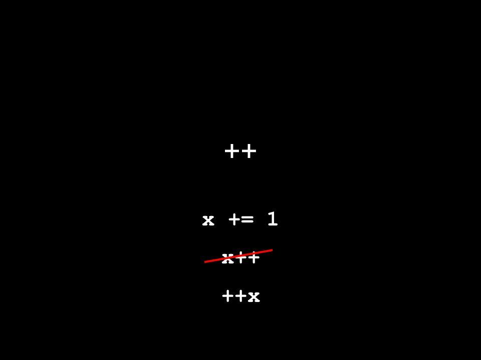 ++ x += 1 x++ ++x
