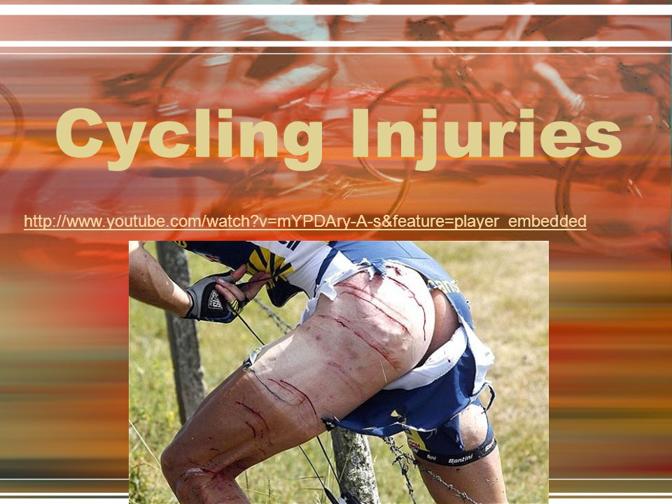 Cycling Injuries http://www.youtube.com/watch v=mYPDAry-A-s&feature=player_embedded