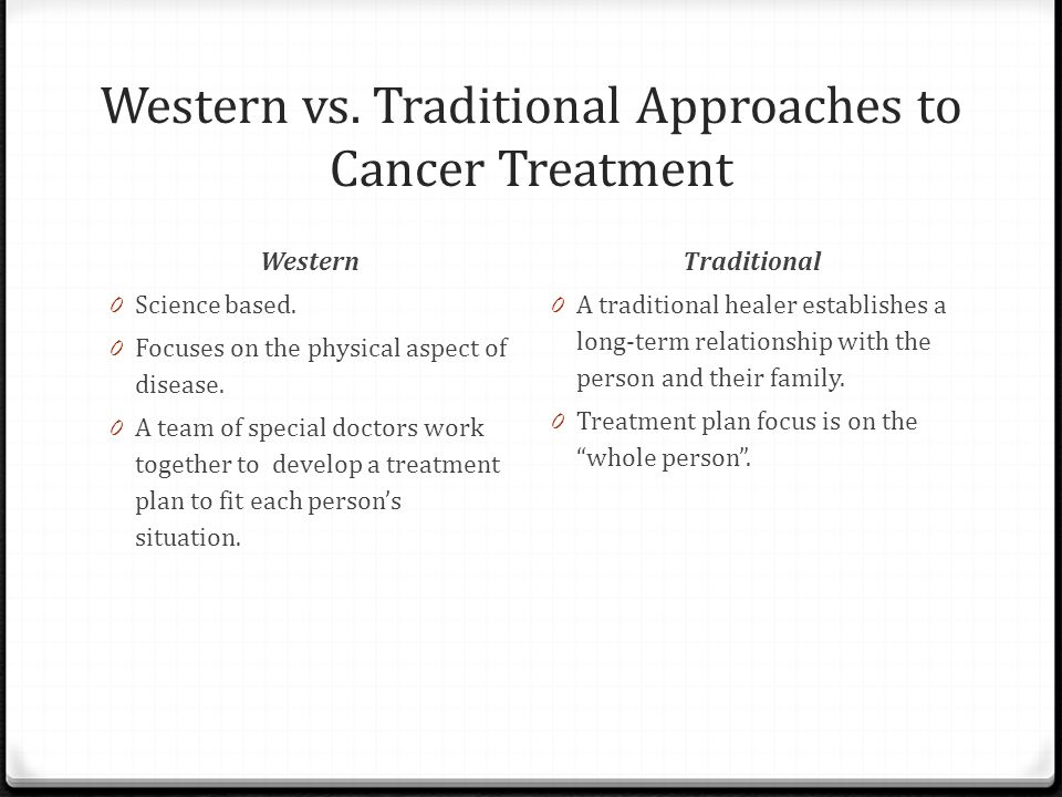 Western vs.Traditional Approaches to Cancer Treatment Western 0 Science based.